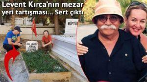 'LEVENT KIRCA'NIN MEZARI' POLEM���