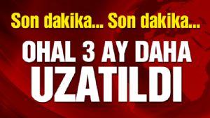 SON DAK�KA HABER�: OHAL UZATILDI