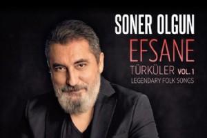"""SONER OLGUN'UN  """"EFSANE TÜRKÜLER 1'' ALBÜMÜ 7 NÝSAN'DA ÇIKIYOR"""
